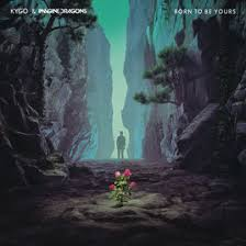 Kygo + Imagine Dragons Born to be yours