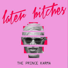 The Prince Karma Later bitches