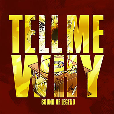 SOUND OF LEGEND Tell me why
